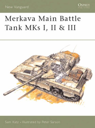 Merkava Main Battle Tank MKs I, II & III: Main Battle Tank, 1977-96 (New Vanguard) por Sam Katz