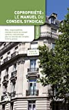 Copropriété : manuel du conseil syndical: Rôle, responsabilités, champs d'action...