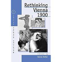 Rethinking Vienna 1900 (Rethinking Fin-de-Siecle Vienna)