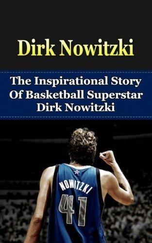 Dirk Nowitzki: The Inspirational Story of Basketball Superstar Dirk Nowitzki (Dirk Nowitzki Unauthorized Biography, Dallas Mavericks, Germany, NBA Books) by Bill Redban (2014-01-09)