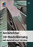 Architektur 3D-Modellierung: mit AutoCAD und 3ds max (mitp Grafik)