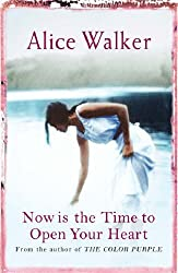 Now is the Time to Open Your Heart by Alice Walker (2005-09-01)