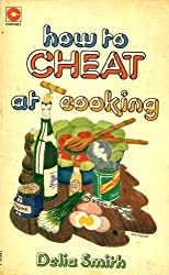 How to Cheat at Cooking (Coronet Books) by DELIA SMITH (1985-08-01)