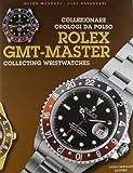 Collezionare orologi da polso Rolex GMT Master-Collecting Rolex GMT Master Wrist Watches