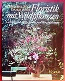 Floristik mit Wildpflanzen. Gebinde mit Feld-, Wald- und Wiesenblumen