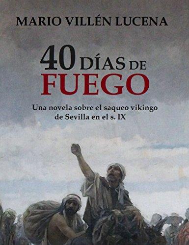 40 días de fuego: Una novela sobre el saqueo vikingo de Sevilla en el s. IX (Spanish Edition)