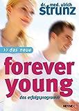 Das Neue Forever Young: Das Erfolgsprogramm - Ulrich Strunz