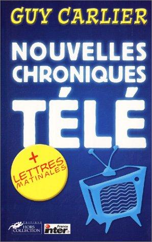 Nouvelles Chroniques Télé, suivi deLettres matinales par Guy Carlier