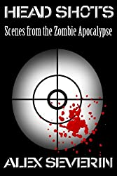 HEAD SHOTS : Scenes from the Zombie Apocalypse