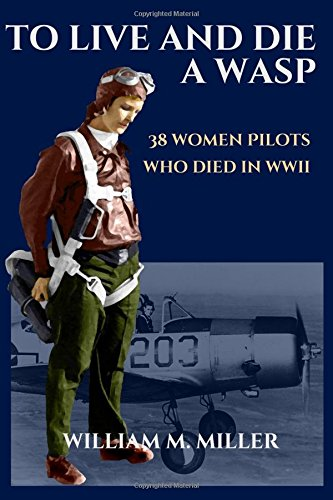 To Live and Die a WASP: 38 Women Pilots Who Died in WWII