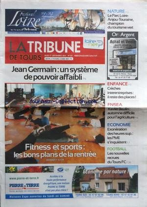 TRIBUNE DE TOURS (LA) [No 121] du 01/09/2011 - JEAN GERMAIN - UN SYSTEME DE POUVOIR AFFAIBLI - FITNESS ET SPORTS / LES BONS PLANS RENTREE - LES SPORTS - EXONERATION DES HEURES SUP / LES PME S'INQUIETENT - XAVIER BEULIN ET LA FNSEA - par Collectif