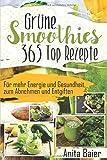 Grüne Smoothies: 365 Top Rezepte - Anita Baier