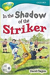 Oxford Reading Tree: Stage 16: TreeTops: In the Shadow of the Striker: In the Shadow of the Striker
