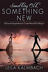 Something Old, Something New: Ideas and Inspiration for Nontraditional Weddings (English Edition)