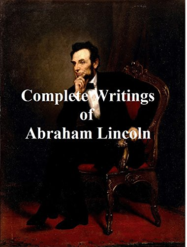 THE COMPLETE WRITINGS OF ABRAHAM LINCOLN (ILLUSTRATED): including speeches, debates, letters, official documents, and telegrams (English Edition)