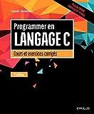 Programmer en langage C: Cours et exercices corrigés
