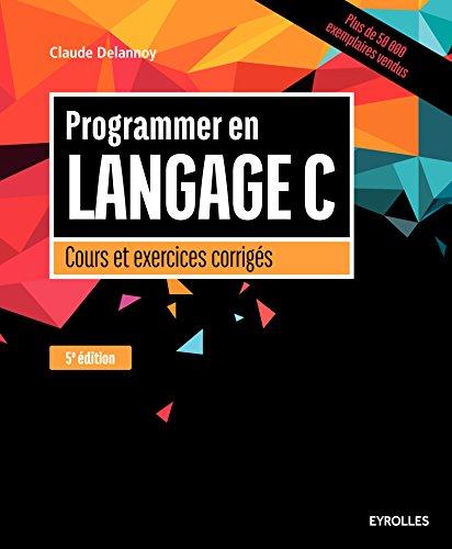 Programmer en langage C: Cours et exercices corrigés. par Claude Delannoy