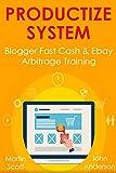 PRODUCTIZE SYSTEM: Blogger Fast Cash & Ebay Arbitrage Training (English Edition)