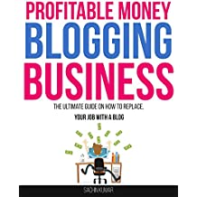 MAKE SUCCESSFUL PROFITABLE MONEY BLOGGING BUSINESS: The Ultimate Guide On How To Replace Your Job With A Blog (English Edition)