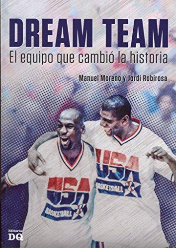 Dream team el equipo que cambio la historia por Jordi Robirosa