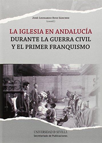 Iglesia en Andalucía durante la guerra civil y el primer franquismo,La (Historia y Geografía) por José Leonardo Ruiz Sánchez (Coord.)