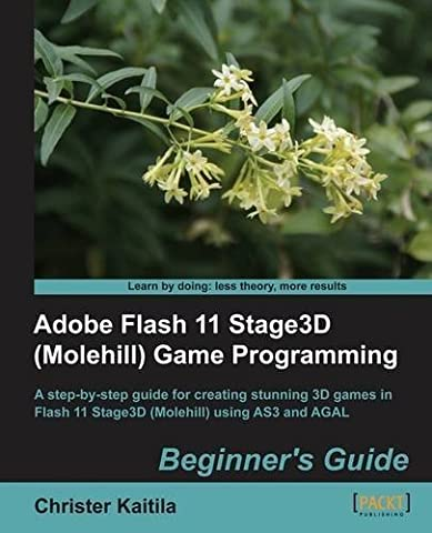 Adobe Flash 11 Stage3D (Molehill) Game Programming Beginner's Guide by Kaitila, Christer (2011)