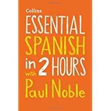 Essential Spanish in 2 hours with Paul Noble: Your key to language success with the bestselling language coach (Collins Essential in 2 Hours)