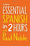 Essential Spanish in 2 hours with Paul Noble: Your key to language success (Collins E...