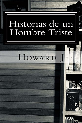 Historias de un Hombre Triste por Howard J.
