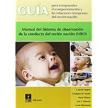 Guía para comprender el comportamiento y las relaciones tempranas del recién nacido: Manual del Sistema de observación de la conducta del recién nacido (NBO)