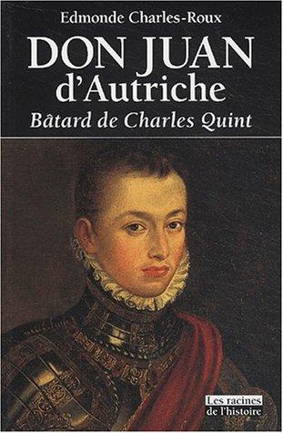 Don Juan d'Autriche : Bâtard de Charles Quint par Edmonde Charles-Roux