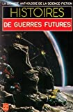 Histoires de guerres futures - La grande anthologie de la science fiction