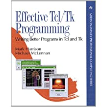 Effective TCL/TK Programming: Writing Better Programs with TCL and TK: Writing Better Programs in TCL and TK (Addison-Wesley Professional Computing Series)