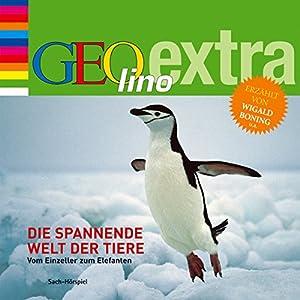 Die spannende Welt der Tiere. Vom Einzeller zum Elefanten (GEOlino extra Hör-Bibliothek)