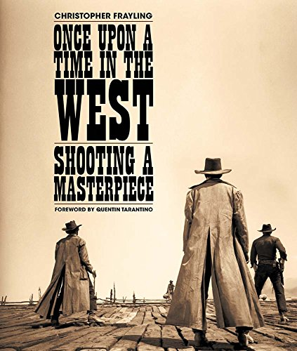 Once upon a time in the west : Shooting a masterpiece par Christopher Frayling