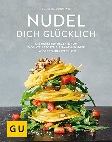Nudel dich glücklich: Die neuesten Rezepte von Tagliatelletorte bis Ramen-Burger – Widerstand zwecklos! (GU Themenkochbuch)