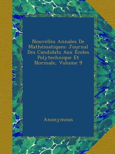 Nouvelles Annales De Mathématiques: Journal Des Candidats Aux Écoles Polytechnique Et Normale, Volume 9