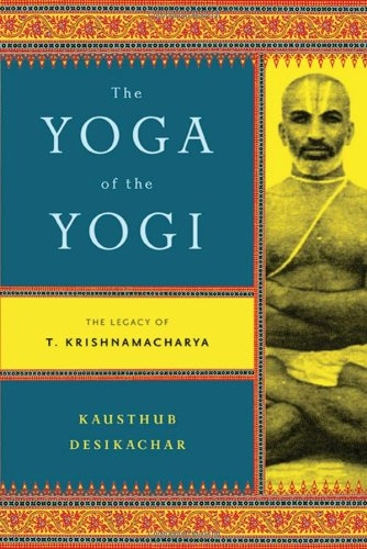 The Yoga of the Yogi: The Legacy of T. Krishnamacharya por Kausthub Desikachar