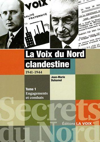 La Voix du Nord clandestine 1941-1944 : Tome 1, Engagements et combats