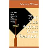 Plan The Perfect Class Reunion: And Not Lose Money & Make Everyone Happy (English Edition)