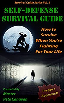 self-defense-survival-guide-how-to-survive-when-you-re-fighting-for-your-life-english-edition