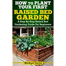 How To Plant Your First Raised Bed Garden (English Edition)