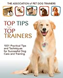 Top Tips from Top Trainers: 1001 Practical Tips and Techniques for Successful Dog Care and Training price comparison at Flipkart, Amazon, Crossword, Uread, Bookadda, Landmark, Homeshop18