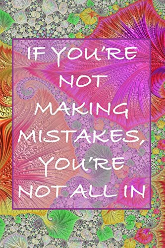 IF YOU'RE NOT MAKING MISTAKES, YOU'RE NOT ALL IN: College Ruled Inspirational Journal - Stunning Multi Coloured Pattern
