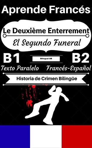 [Aprende Francés — Historia de Crimen Bilingüe] Le Deuxième Enterrement — El Segundo Funeral: Texto Paralelo (Francés B1, Francés B2) (Historias Bilingües Francés-Español) por Bilingual AB
