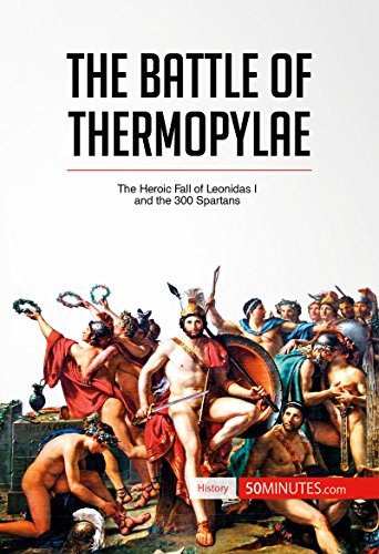 the-battle-of-thermopylae-the-heroic-fall-of-leonidas-i-and-the-300-spartans-history-english-edition