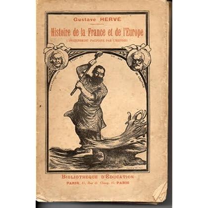 Gustave Hervé. Histoire de la France et de l'Europe, l'enseignement pacifique par l'histoire