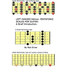 LEFT HANDED Edition- Pentatonic Scales for Guitar: A Brief Introduction. (English Edition)