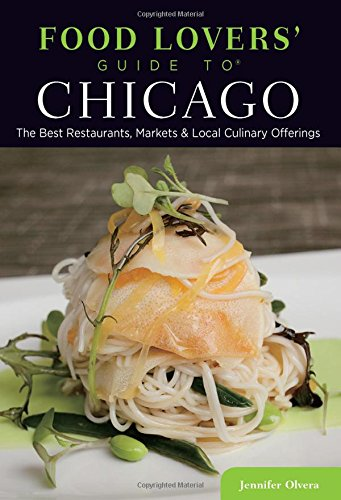 o (R) Chicago: The Best Restaurants, Markets & Local Culinary Offerings ()