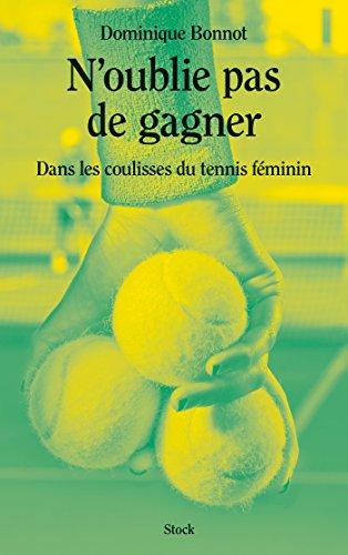 N'oublie pas de gagner : Dans les coulisses du tennis féminin (Essais - Documents)